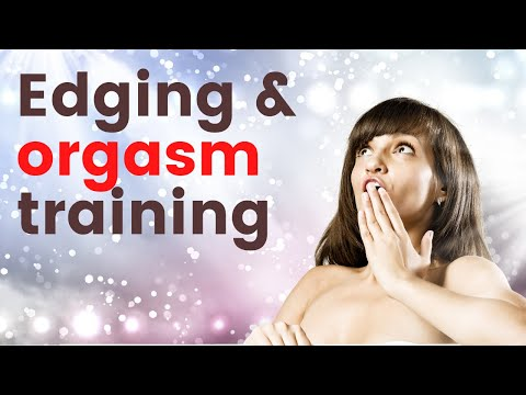 Edging, Orgasm Training & Orgasm Denial in a D/s relationship