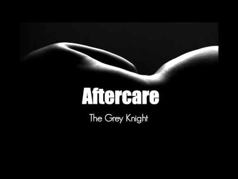 The Grey Knight - Aftercare (BDSM affection and cool down)